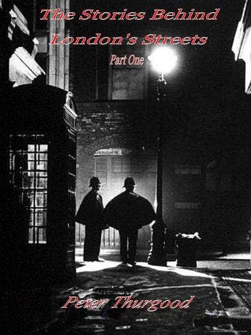 The Stories Behind London's Streets ebook by Peter Thurgood