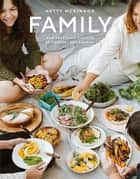 Family - New vegetable classics to comfort and nourish ebook by Hetty McKinnon