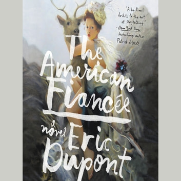 The American Fiancee - A Novel lydbog by Eric Dupont