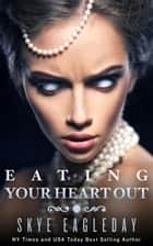 Eating Your Heart Out (Dark Fantasy) ebook by Skye Eagleday