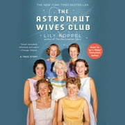 The Astronaut Wives Club - A True Story audiobook by Lily Koppel