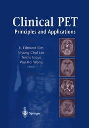 Clinical PET - Principles and Applications ebook by E. Edmund Kim,Myung-Chul Lee,Tomio Inoue,Wai-Hoi Wong
