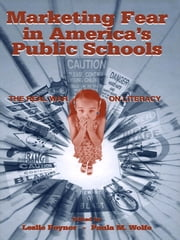 Marketing Fear in America's Public Schools - The Real War on Literacy ebook by Leslie Poynor,Paula Wolfe