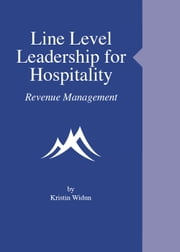 Line Level Leadership for Hospitality: Revenue Management ebook by Kristin Widun