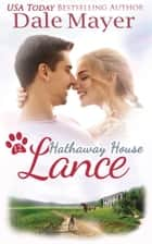 Lance: A Hathaway House Heartwarming Romance eBook by Dale Mayer