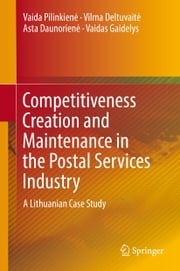 Competitiveness Creation and Maintenance in the Postal Services Industry - A Lithuanian Case Study ebook by Vaida Pilinkienė,Vilma Deltuvaitė,Asta Daunorienė,Vaidas Gaidelys