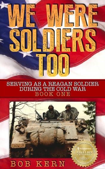 Serving As A Reagan Soldier During The Cold War - We Were Soldiers Too, #1 ebook by Bob Kern