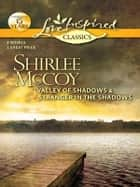 Valley of Shadows and Stranger in the Shadows - Valley of Shadows\Stranger in the Shadows ebook by Shirlee McCoy