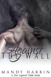 Against The Wall - Book 2 ebook by Mandy Harbin