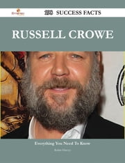 Russell Crowe 198 Success Facts - Everything you need to know about Russell Crowe ebook by Robin Harvey