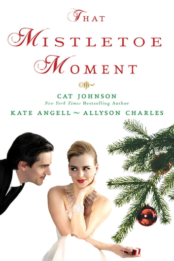 That Mistletoe Moment ebook by Cat Johnson,Kate Angell,Allyson Charles