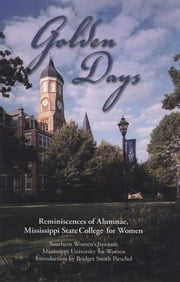 Golden Days - Reminiscences of Alumnae, Mississippi State College for Women ebook by Mississippi University for Women Southern Women's Institute,Bridget Smith Pieschel