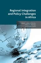 Regional Integration and Policy Challenges in Africa ebook by A. Elhiraika, A. Mukungu, W. Nyoike