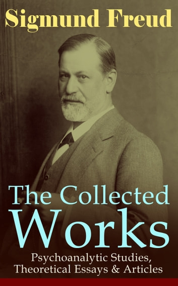 the collected works of sigmund freud psychoanalytic studies  the collected works of sigmund freud psychoanalytic studies theoretical essays articles the