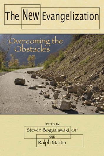 New Evangelization, The: Overcoming the Obstacles ebook by Steven Boguslawski,OP,and Ralph Martin