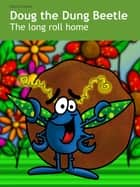 Doug the Dung Beetle: The long roll home ebook by Martina Zeitler