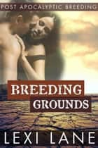 Breeding Grounds ebook by Lexi Lane