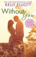 Without You ebook by Kelly Elliott