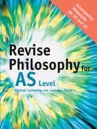 Revise Philosophy for AS Level ebook by Michael Lacewing