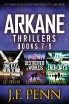 ARKANE Thriller Box-Set 3 - One Day in New York, Destroyer of Worlds, End of Days ebook by J.F.Penn