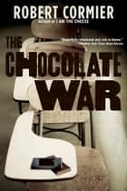 The Chocolate War ebook by Robert Cormier