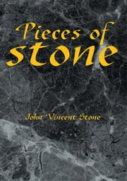 Pieces of Stone ebook by John Vincent Stone