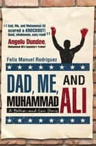Dad, Me, and Muhammad Ali - A Father-And-Son Story ebook by Felix Manuel Rodriguez