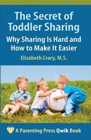 The Secret of Toddler Sharing - Why Sharing Is Hard and How to Make It Easier ebook by Elizabeth Crary, MS