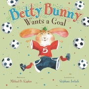 Betty Bunny Wants a Goal ebook by Michael Kaplan,Stephane Jorisch