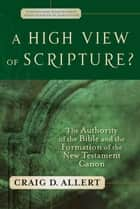 High View of Scripture?, A (Evangelical Ressourcement) ebook by Craig D. Allert