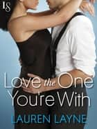 Love the One You're With ebook by Lauren Layne