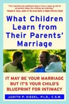 What Children Learn from Their Parents' Marriage ebook by Judith P. Siegel, PhD