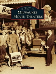 Milwaukee Movie Theaters ebook by Larry Widen