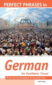 Perfect Phrases in German for Confident Travel : The No Faux-Pas Phrasebook for the Perfect Trip: The No Faux-Pas Phrasebook for the Perfect Trip - The No Faux-Pas Phrasebook for the Perfect Trip ebook by Hyde Flippo