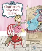 Charlotte's Very Own Dress ebook by Trisha Krauss