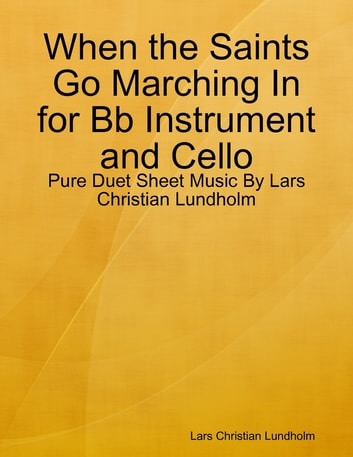 When the Saints Go Marching In for Bb Instrument and Cello - Pure Duet Sheet Music By Lars Christian Lundholm ebook by Lars Christian Lundholm
