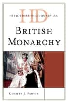Historical Dictionary of the British Monarchy ebook by