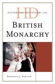 Historical Dictionary of the British Monarchy ebook by James Panton
