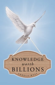 KNOWLEDGE WORTH BILLIONS ebook by Arnold West