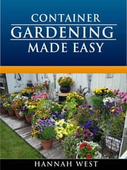 Container Gardening Made Easy ebook by Hannah West