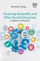 Financing Nonprofits and Other Social Enterprises - A Benefits Approach ebook by Dennis R. Young