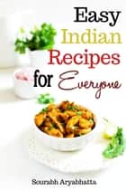 Easy Indian Recipes for Everyone ebook by Sourabh Aryabhatta