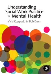 Understanding Social Work Practice in Mental Health ebook by Victoria Coppock, Mr R. W. Dunn