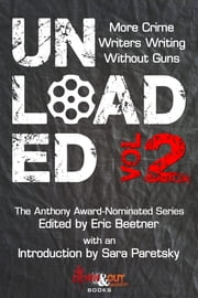 Unloaded Volume 2 - More Crime Writers Writing Without Guns ekitaplar by Eric Beetner, Sara Paretsky, E.A. Aymar,...