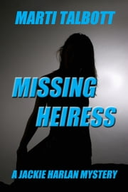 Missing Heiress - A Jackie Harlan Mystery ebook by Marti Talbott
