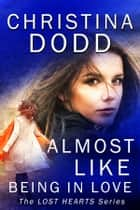 Almost Like Being In Love: Enhanced eBook by Christina Dodd