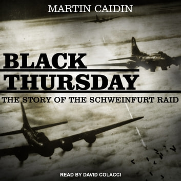 Black Thursday - The Story of the Schweinfurt Raid audiobook by Martin Caidin