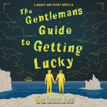 The Gentleman's Guide to Getting Lucky audiobook by Mackenzi Lee