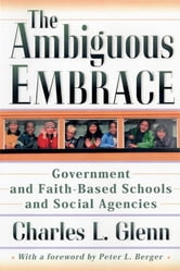 The Ambiguous Embrace - Government and Faith-Based Schools and Social Agencies ebook by Charles L. Glenn