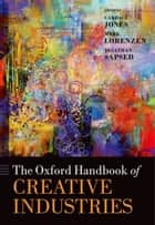 The Oxford Handbook of Creative Industries ebook by Candace Jones, Mark Lorenzen, Jonathan Sapsed